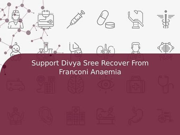 Support Divya Sree Recover From Franconi Anaemia