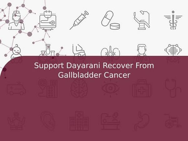 Support Dayarani Recover From Gallbladder Cancer