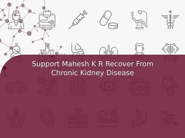Support Mahesh K R Recover From Chronic Kidney Disease