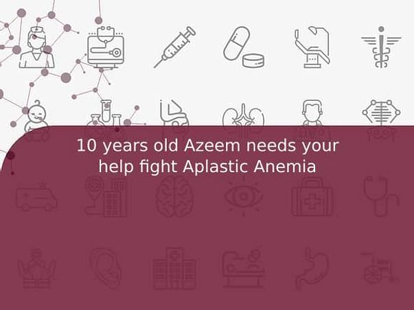10 years old Azeem needs your help fight Aplastic Anemia