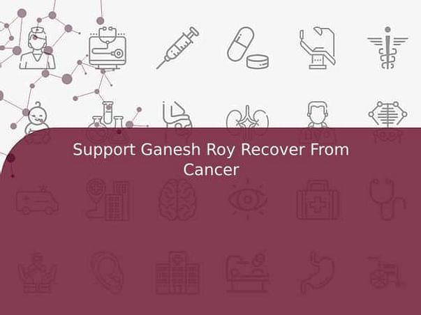 Support Ganesh Roy Recover From Blood Cancer