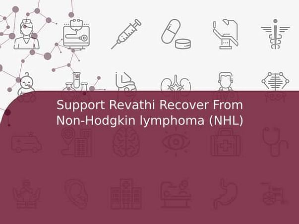 Support Revathi Recover From Non-Hodgkin lymphoma (NHL)