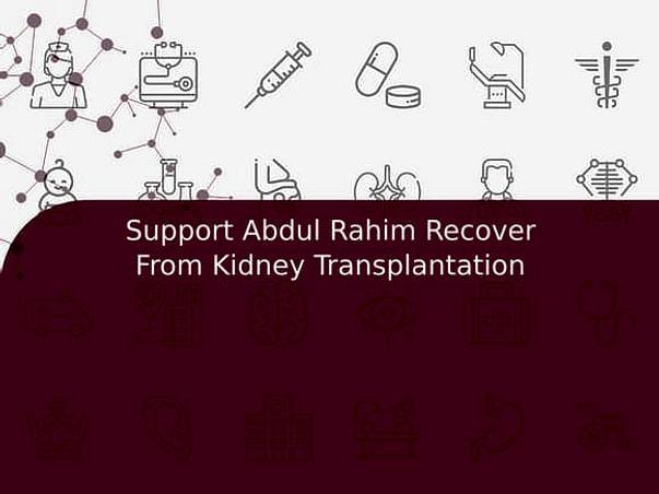 Support Abdul Rahim Recover From Kidney Transplantation