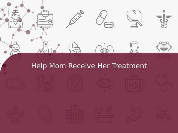 Help Mom Receive Her Treatment