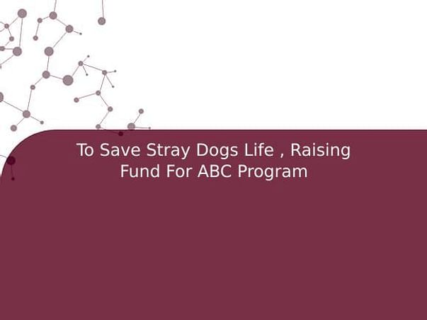To Save Stray Dogs Life , Raising Fund For ABC Program