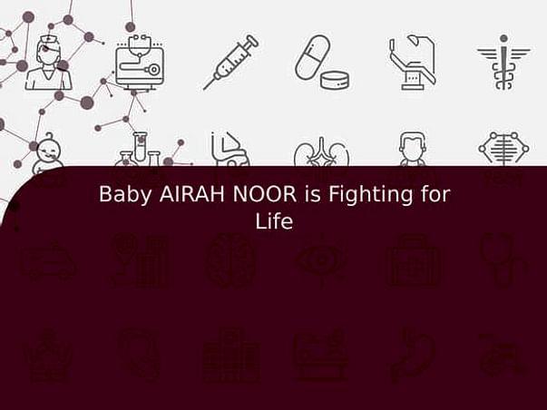 Baby AIRAH NOOR Is Fighting For Life