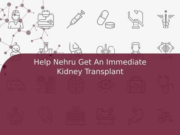 Help Nehru Get An Immediate Kidney Transplant
