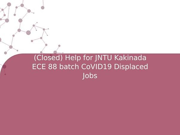 (Closed) Help for JNTU Kakinada ECE 88 batch CoVID19 Displaced Jobs
