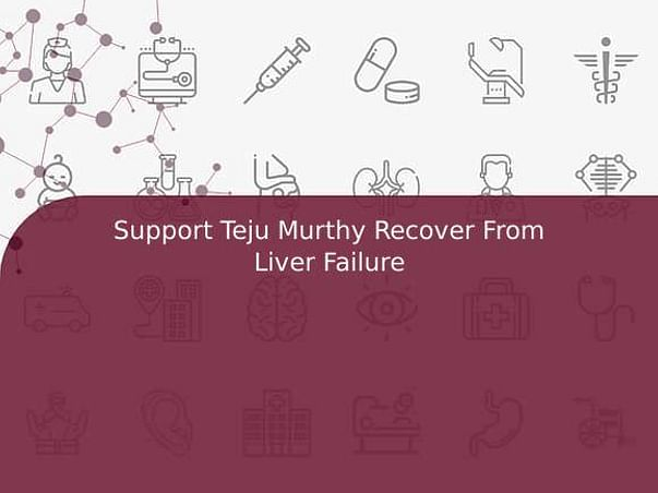 Support Teju Murthy Recover From Liver Failure