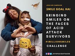 """Smile Goal Hai""-Bringing Smiles on the faces of Acid Attack Survivors"