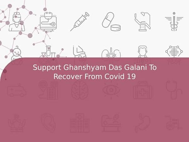 Support Ghanshyam Das Galani To Recover From Covid 19