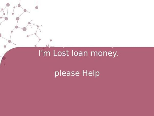 Help My new startup   I'm Lost loan money.   please Help