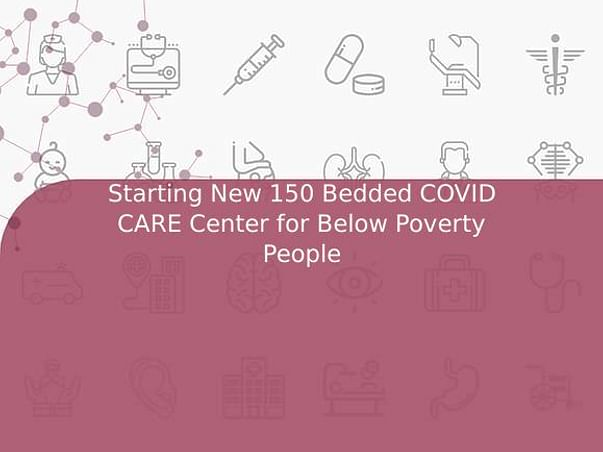 Starting New 150 Bedded COVID CARE Center for Below Poverty People