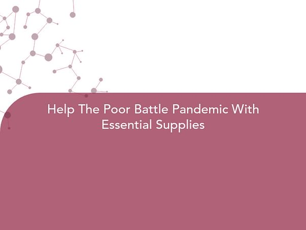 Help The Poor Battle Pandemic With Essential Supplies