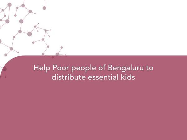 Help Poor people of Bengaluru to distribute essential kids