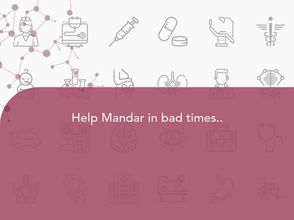 Help Mandar in bad times..