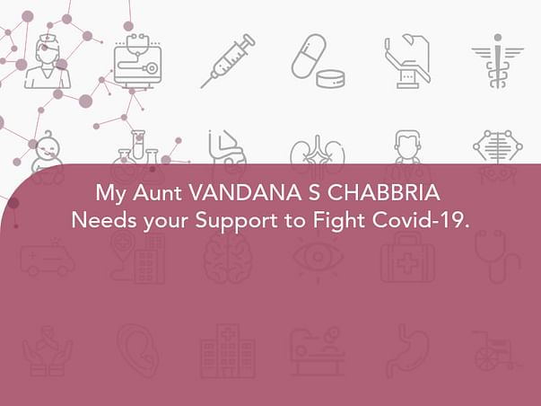 My Aunt VANDANA S CHABBRIA  Needs your Support to Fight Covid-19.