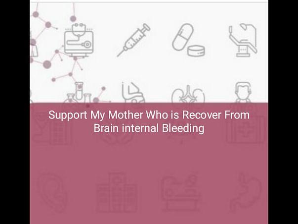 Support Help My Mother Fighting Hemorrhage Brain Internal Bleeding 🙏