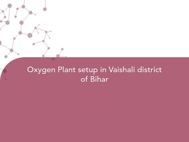 Oxygen Plant setup in Vaishali district of Bihar