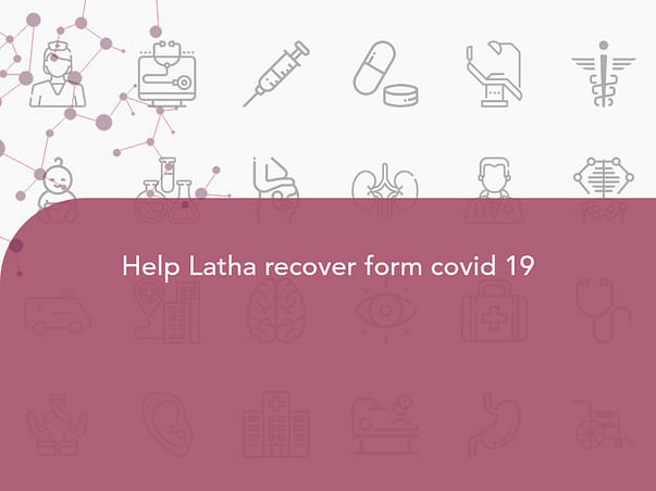 Help Latha recover form covid 19