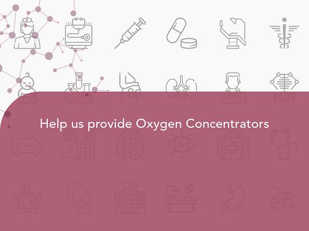 Help us provide Oxygen Concentrators