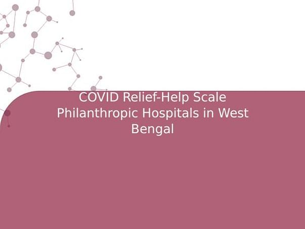 COVID Relief-Help Scale Philanthropic Hospitals in West Bengal