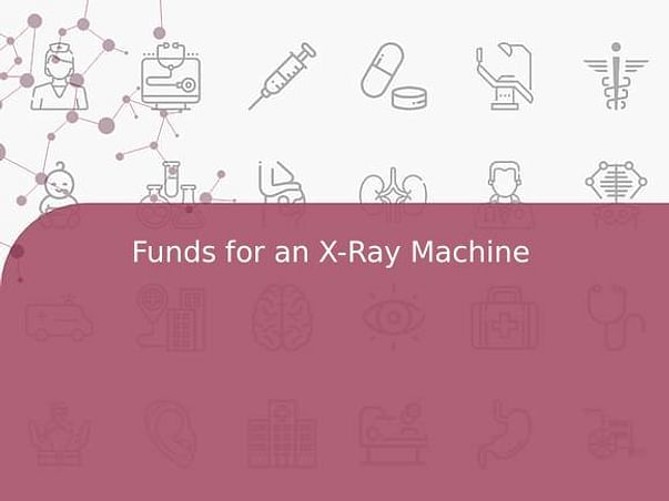 Funds for an X-Ray Machine