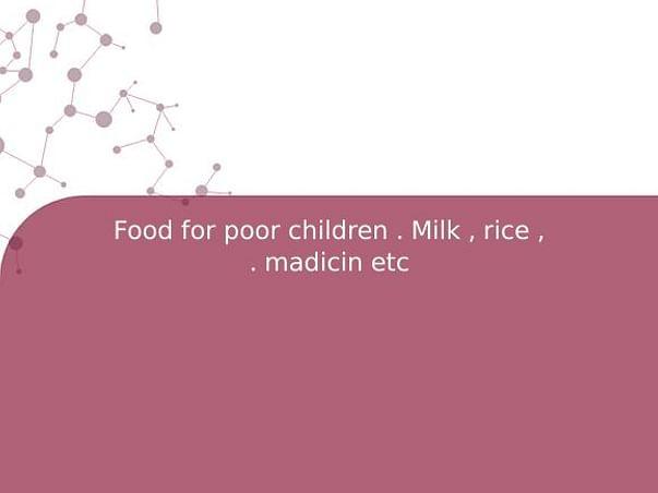 Food for poor children . Milk , rice , . madicin etc