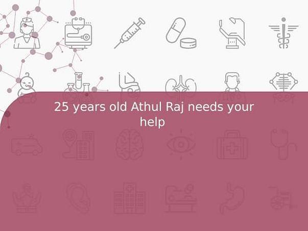 25 years old Athul Raj needs your help