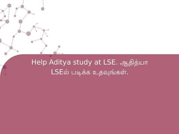 Help Aditya Study At LSE. ஆதித்யா LSEல் படிக்க உதவுங்கள்.