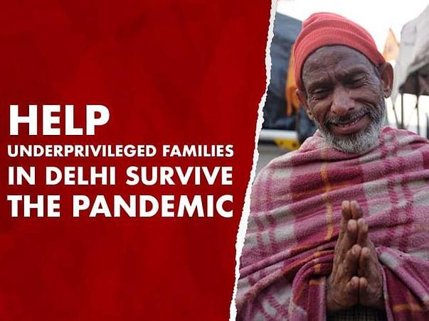 HELP UNDERPRIVILEGED FAMILIES in DELHI SURVIVE THE PANDEMIC.