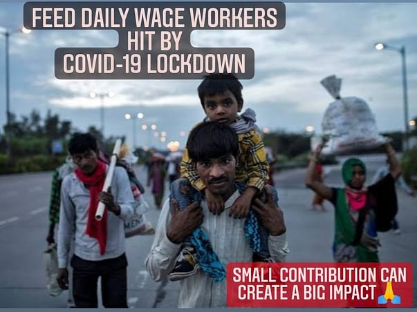 Feed Daily Wage Workers And Poor People Hit By Covid-19 Lockdown