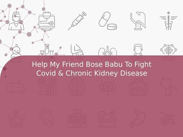 Help My Friend Bose Babu To Fight Covid & Chronic Kidney Disease
