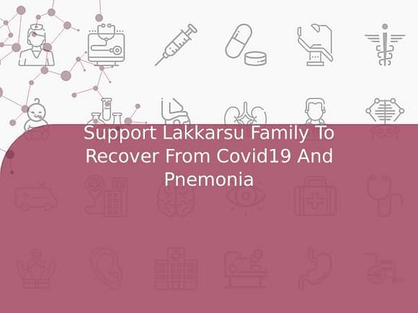 Support Lakkarsu Family To Recover From Covid19 And Pnemonia