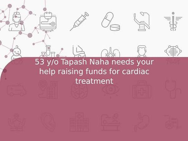 53 y/o Tapash Naha needs your help raising funds for cardiac treatment