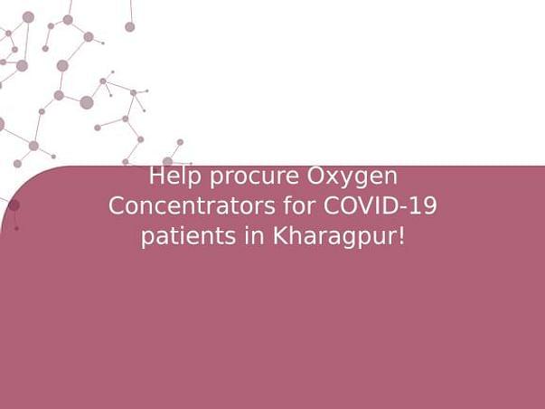 Help procure Oxygen Concentrators for COVID-19 patients in Kharagpur!