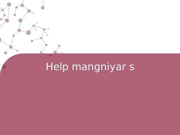 Help mangniyar s