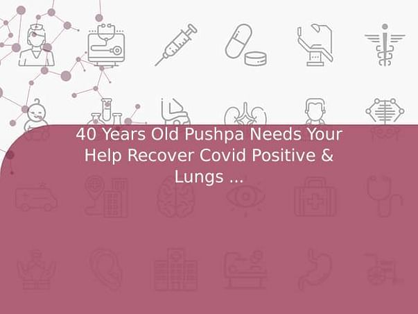 40 Years Old Pushpa Needs Your Help Recover Covid Positive & Lungs Damage
