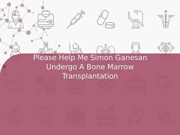 Please Help Simon Ganesan Undergo A Bone Marrow Transplantation!