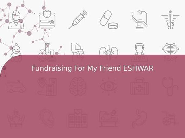 Fundraising For My Friend ESHWAR