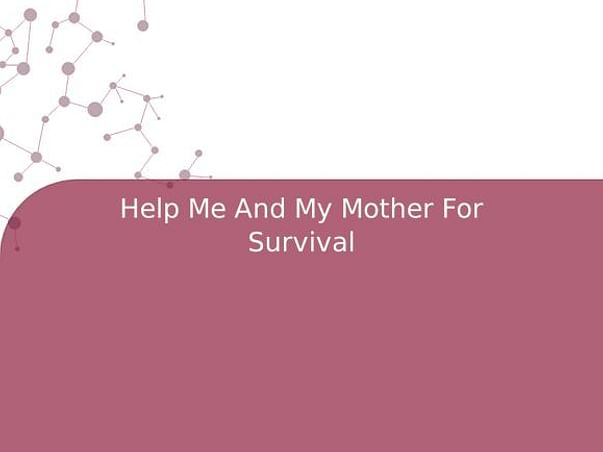 Help Me And My Mother For Survival