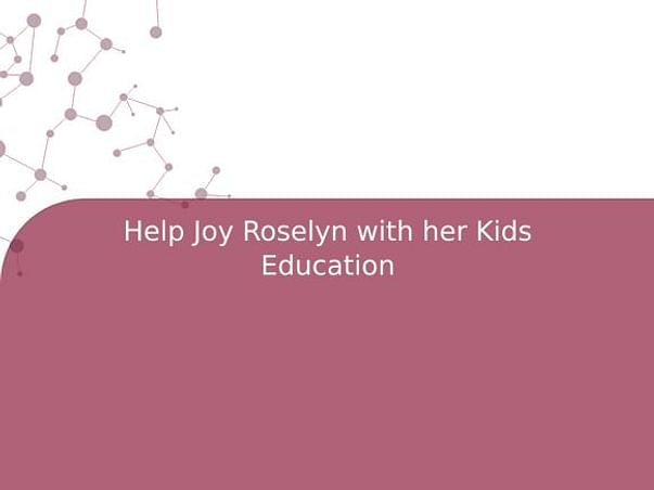 Help Joy Roselyn with her Kids Education