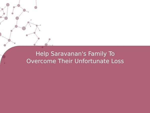 Help Saravanan's Family To Overcome Their Unfortunate Loss
