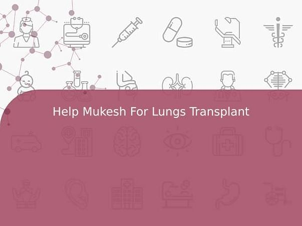 Help Mukesh For Lungs Transplant