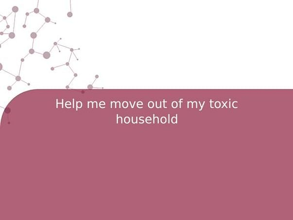 Help me move out of my toxic household