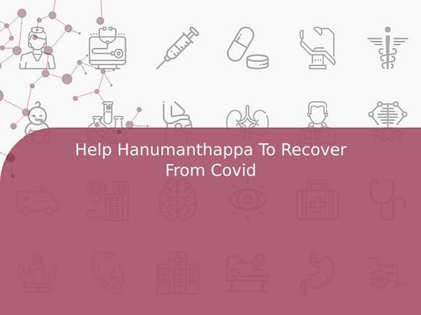 Help Hanumanthappa To Recover From Covid