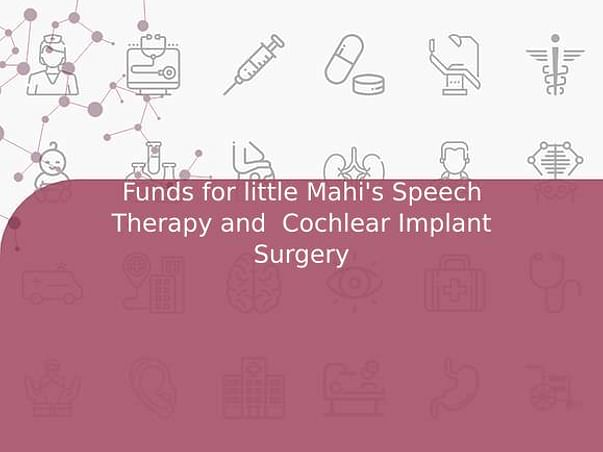 Funds for Mahi's Speech Therapy and  Cochlear Implant Surgery