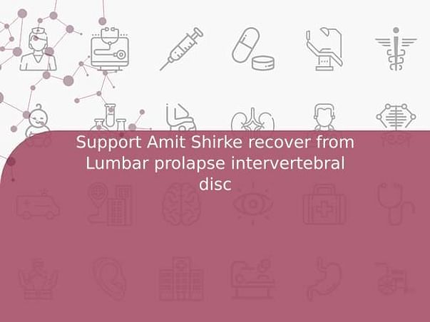 Support Amit Shirke recover from Lumbar prolapse intervertebral disc
