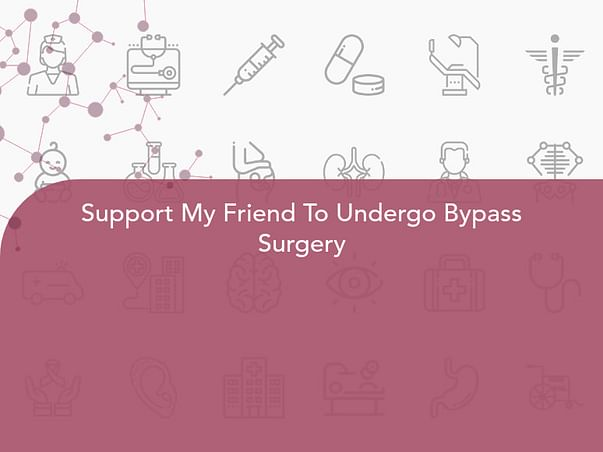 Support My Friend To Undergo Bypass Surgery