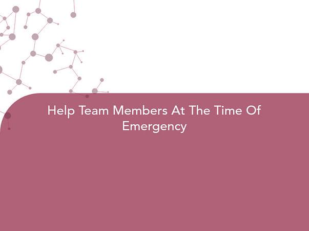 Help Team Members At The Time Of Emergency